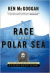 Race to the Polar Sea: The Heroic Adventures of Elisha Kent Kane - Ken McGoogan