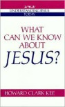 What Can We Know about Jesus? - Howard Clark Kee, Kee,  Howard Clark Kee,  Howard Clark