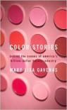 Color Stories: Behind the Scenes of America's Billion-Dollar Beauty Industry - Mary Lisa Gavenas
