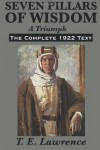 Seven Pillars Of Wisdom: A Triumph: The Complete 1922 Text - T.E. Lawrence