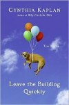 Leave the Building Quickly: True Stories - Cynthia Kaplan
