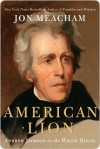 American Lion: Andrew Jackson in the White House - Jon Meacham