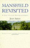 Mansfield Revisited: A Jane Austen Entertainment (Jane Austen Entertainments) - Joan Aiken
