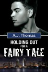 Holding Out for a Fairy Tale - A.J.  Thomas