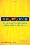 The Willpower Instinct: How Self-Control Works, Why It Matters, and What You Can Do To Get More of It - Kelly McGonigal