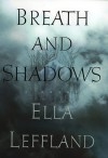 Breath and Shadows - Ella Leffland