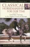 Classical Horsemanship for Our Time: From Basic Training to the Highest Levels of Dressage - Jean Froissard, Lily Powell