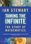 Taming The Infinite: The Story Of Mathematics - Ian Stewart
