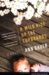 A Wild Ride Up the Cupboards - Ann Bauer