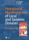 Periodontal Manifestations of Local and Systemic Diseases: Colour Atlas and Text - George Laskaris, Crispian Scully