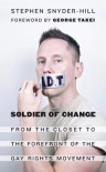 Soldier of Change: from the closet to the forefront of the gay rights movement - Stephen Snyder-Hill, George Takei