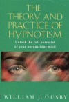 The Theory and Practice of Hypnotism: Incorporating Self-Hypnosis and Scientific Self-Suggestion - William J. Ousby