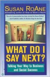 What Do I Say Next?: Talking Your Way to Business and Social Success - Susan RoAne
