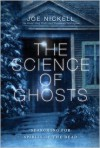 The Science of Ghosts: Searching for Spirits of the Dead - Joe Nickell