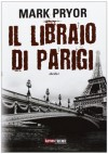 Il libraio di Parigi - Mark Pryor