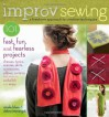 Improv Sewing: A Freeform Approach to Creative Techniques; 101 Fast, Fun, and Fearless Projects: Dresses, Tunics, Scarves, Skirts, Accessories, Pillows, Curtains, and More - Nicole Blum, Debra Immergut