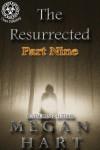 The Resurrected: Part Nine - Megan Hart