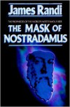 The Mask of Nostradamus: The Prophecies of the World's Most Famous Seer - James Randi