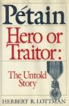 Petain, Hero or Traitor: The Untold Story - Herbert R. Lottman