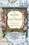 The Island of Lost Maps A True Story of Cartographic Crime - Miles Harvey