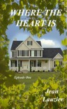 Where The Heart Is (Where The Heart Is #1) - Jean Lauzier