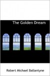 The Golden Dream - R.M. Ballantyne
