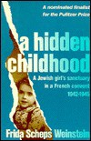 A Hidden Childhood: A Jewish Girl's Sanctuary in a French Convent, 1942-1945 - Frida Scheps Weinstein