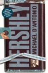Hershey: Milton S. Hershey's Extraordinary Life of Wealth, Empire, and Utopian Dreams - Michael D'Antonio