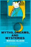 Myths, Dreams and Mysteries: The Encounter Between Contemporary Faiths and Archaic Realities - Mircea Eliade