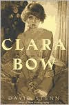 Clara Bow: Runnin' Wild - David Stenn
