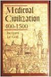 Medieval Civilization 400-1500 - Jacques Le Goff