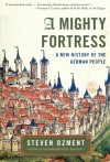A Mighty Fortress: A New History of the German People - Steven E. Ozment