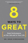 8 Ways to Great: Peak Performance on the Job and in Your Life - Doug Hirschhorn