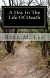 A Day In The Life Of Death: A Behind The Scenes Look At The Mortuary Business - Ryan M. Lee