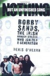 Nothing But an Unfinished Song: Bobby Sands, the Irish Hunger Striker Who Ignited a Generation - Denis O'Hearn