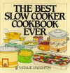 The Best Slow Cooker Cookbook Ever: Versatility and Inspiration for New Generation Machines - Natalie Haughton