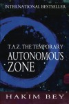 T.A.Z.: The Temporary Autonomous Zone - Hakim Bey