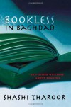Bookless In Baghdad: And Other Writings About Reading - Shashi Tharoor