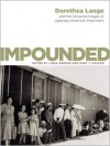 Impounded: Dorothea Lange and the Censored Images of Japanese American Internment - Linda Gordon (Editor),  Gary Y. Okihiro (Editor)
