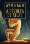 A Revolta de Atlas - Ayn Rand, Paulo Henriques Britto