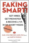 Faking Smart!: Get Hired, Get Promoted and Become a V.P. in Six Short Weeks - Guaranteed! (Volume 1) - Karl Wolfbrooks Ager, Matt Cory, Martin Fossum