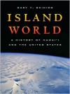 Island World: A History of Hawai�i and the United States - Gary Y. Okihiro