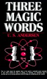 Three Magic Words: The Key to Power, Peace and Plenty - Uell Stanley Andersen