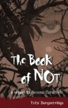 The Book of Not: A Sequel to Nervous Conditions - Tsitsi Dangarembga
