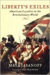 Liberty's Exiles: American Loyalists in the Revolutionary World - Maya Jasanoff