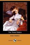 Three Sisters: A Play By Anton Chekov (Dramatists Play Service) - Anton Chekhov