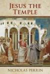 Jesus the Temple - Nicholas Perrin