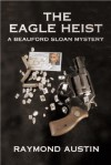 The Eagle Heist (Beauford Sloan Mysteries (Paperback)) - Raymond Austin