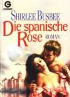Die spanische Rose - Shirlee Busbee