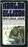 Gentleman Junkie and Other Stories of the Hung-Up Generation - Harlan Ellison